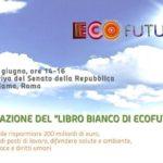 """Quali proposte per un Ecofuturo? In Senato la presentazione del """"Libro Bianco"""" sulle ecotecnologie"""