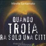 """""""Quando Troia era solo una città"""", un mondo diverso è possibile, anzi è già esistito!"""