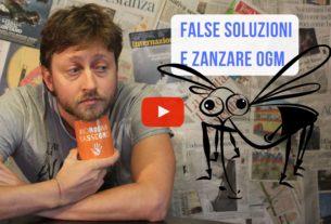 False soluzioni e zanzare Ogm – Io Non Mi Rassegno #20