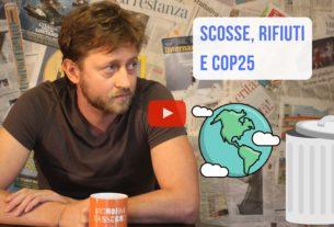 Scosse, rifiuti e Cop25 – Io Non Mi Rassegno #32