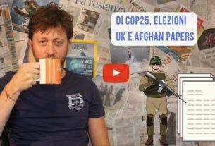 Cop25, elezioni in Uk e Afghan papers – Io Non Mi Rassegno #34
