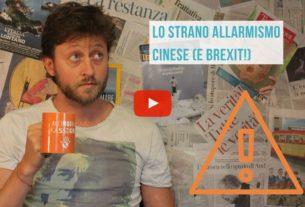 Lo strano allarmismo cinese e il via libera a Brexit – Io Non Mi Rassegno #63