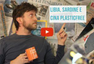 Libia, sardine e Cina plastic free – Io Non Mi Rassegno #55