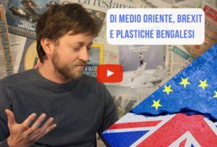 Di Medio Oriente, Brexit e plastiche bengalesi – Io Non Mi Rassegno #49