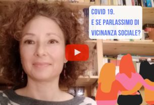 Covid-19: e se parlassimo di vicinanza sociale? – Io Non Mi Rassegno #124