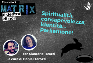Spiritualità, consapevolezza, identità… parliamone! – Matrix è dentro di noi #7