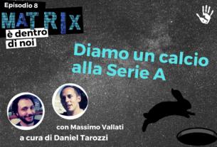 Diamo un calcio alla Serie A! – Matrix è dentro di noi #8