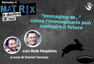 """""""Immagina se…"""": come l'immaginario può costruire il futuro – Matrix è dentro di noi #11"""